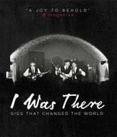 I Was There. Gigs That Changed the World