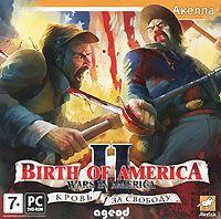 Birth of America 2: Wars in America 1750-1815. Кровь за свободу